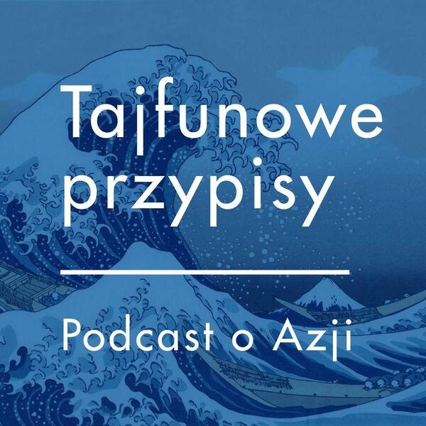 tajfunowe przypisy podcast o azji